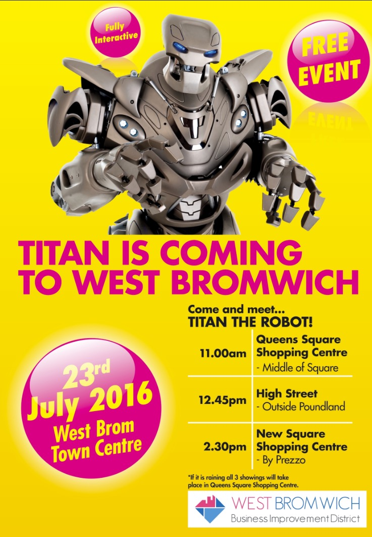 Don't forget Titan the Robot is coming to West Bromwich Town Centre his Saturday 23rd July 2016
